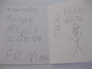 Max's card for the Birthday Boy - he wrote/spelled it all by himself (except for friend and my).